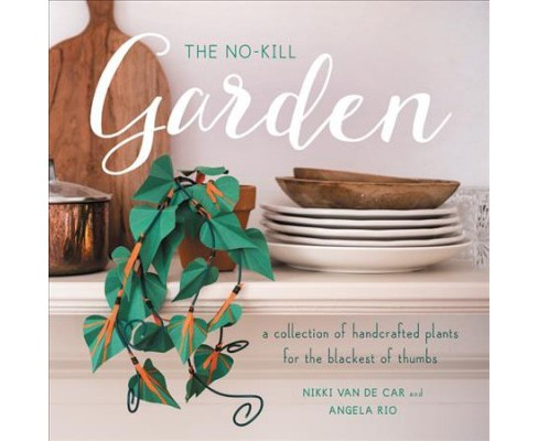 No-Kill Garden : A Collection of Handcrafted Plants for the Blackest of Thumbs -  (Paperback) - image 1 of 1
