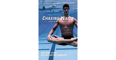Chasing Water : Elegy of an Olympian (Paperback) (Anthony Ervin & Constantine Markides) - image 1 of 1