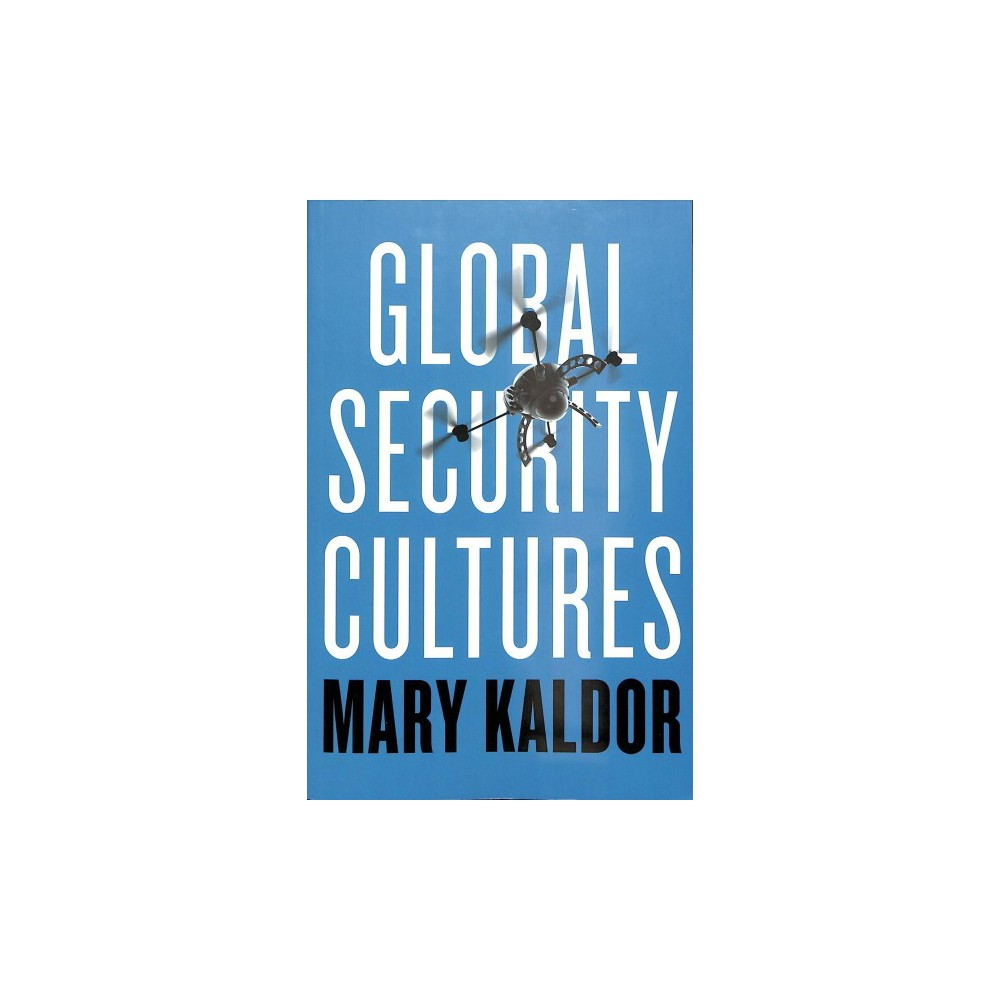 Global Security Cultures - by Mary Kaldor (Paperback)