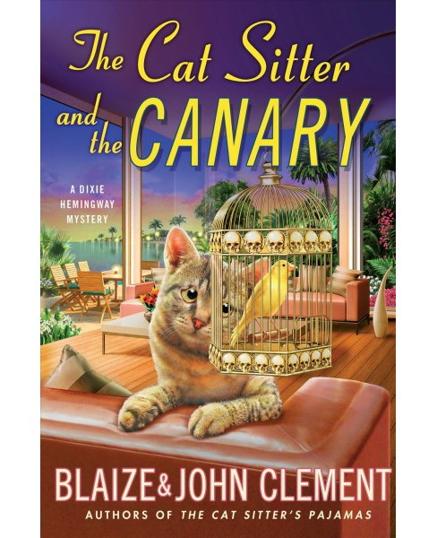Cat Sitter and the Canary (Hardcover) (Blaize Clement & John Clement) - image 1 of 1