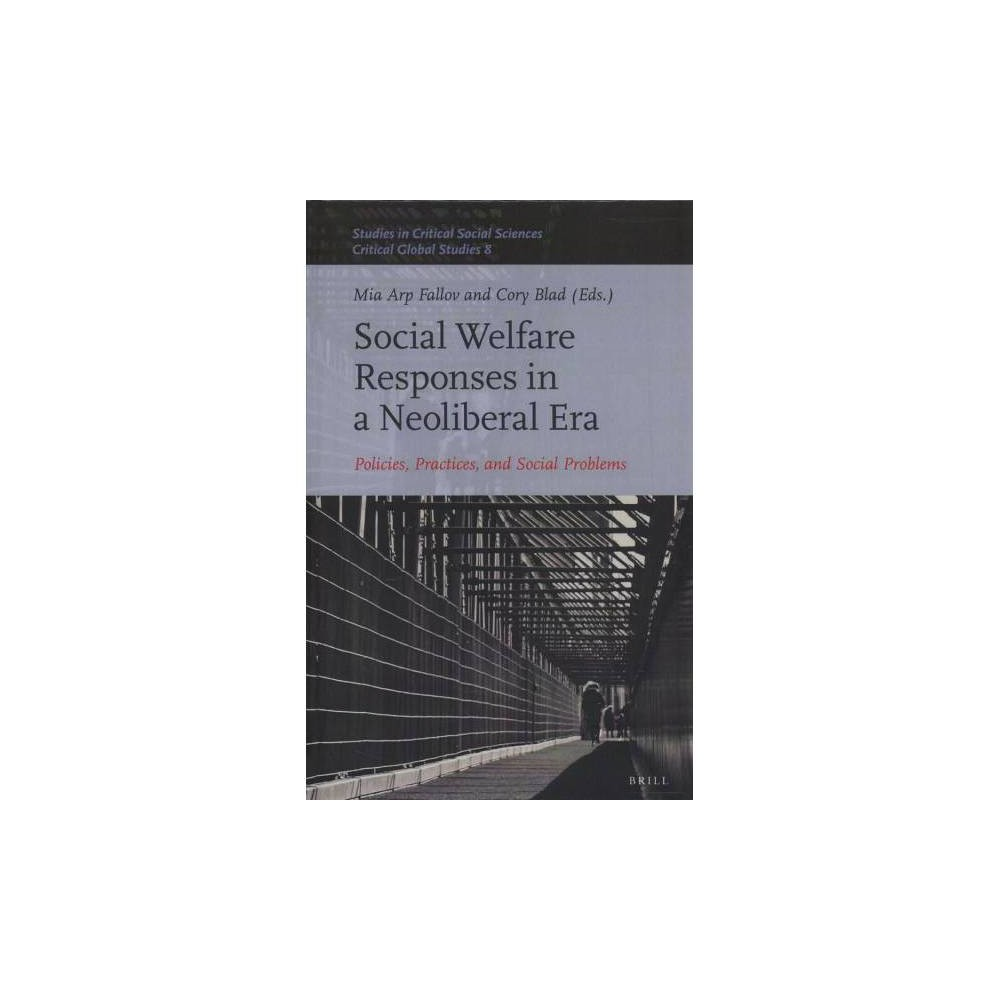 Social Welfare Responses in a Neoliberal Era : Policies, Practices, and Social Problems - (Hardcover)