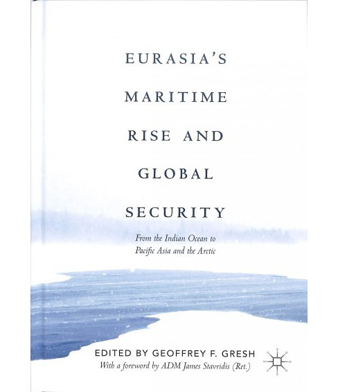 Eurasia's Maritime Rise and Global Security : From the Indian Ocean to Pacific Asia and the Arctic - image 1 of 1