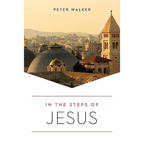 In the Steps of Jesus - (In the Steps Of...) 2 Edition by  Peter Walker (Paperback) - image 1 of 1