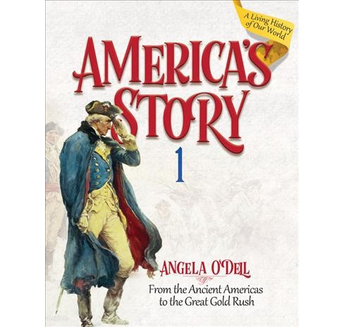 America's Story : From the Ancient Americas to the Great Gold Rush (Student) (Paperback) (Angela O'dell) - image 1 of 1