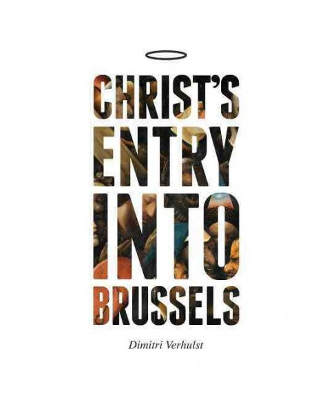 Christ's Entry into Brussels (Paperback) (Dimitri Verhulst) - image 1 of 1