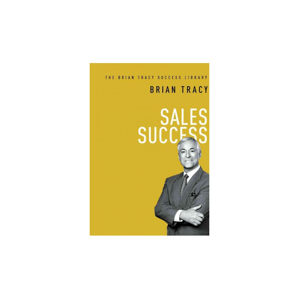 Sales Success ( The Brian Tracy Success Library) (Hardcover)