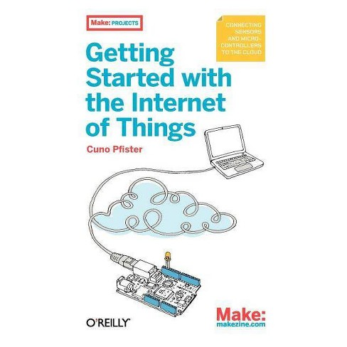 Getting Started with the Internet of Things - (Make: Projects) by  Cuno Pfister (Paperback) - image 1 of 1