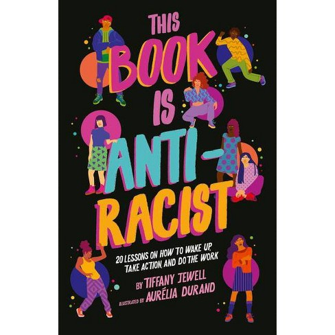 This Book Is Anti-Racist - By Tiffany Jewell (Paperback) : Target