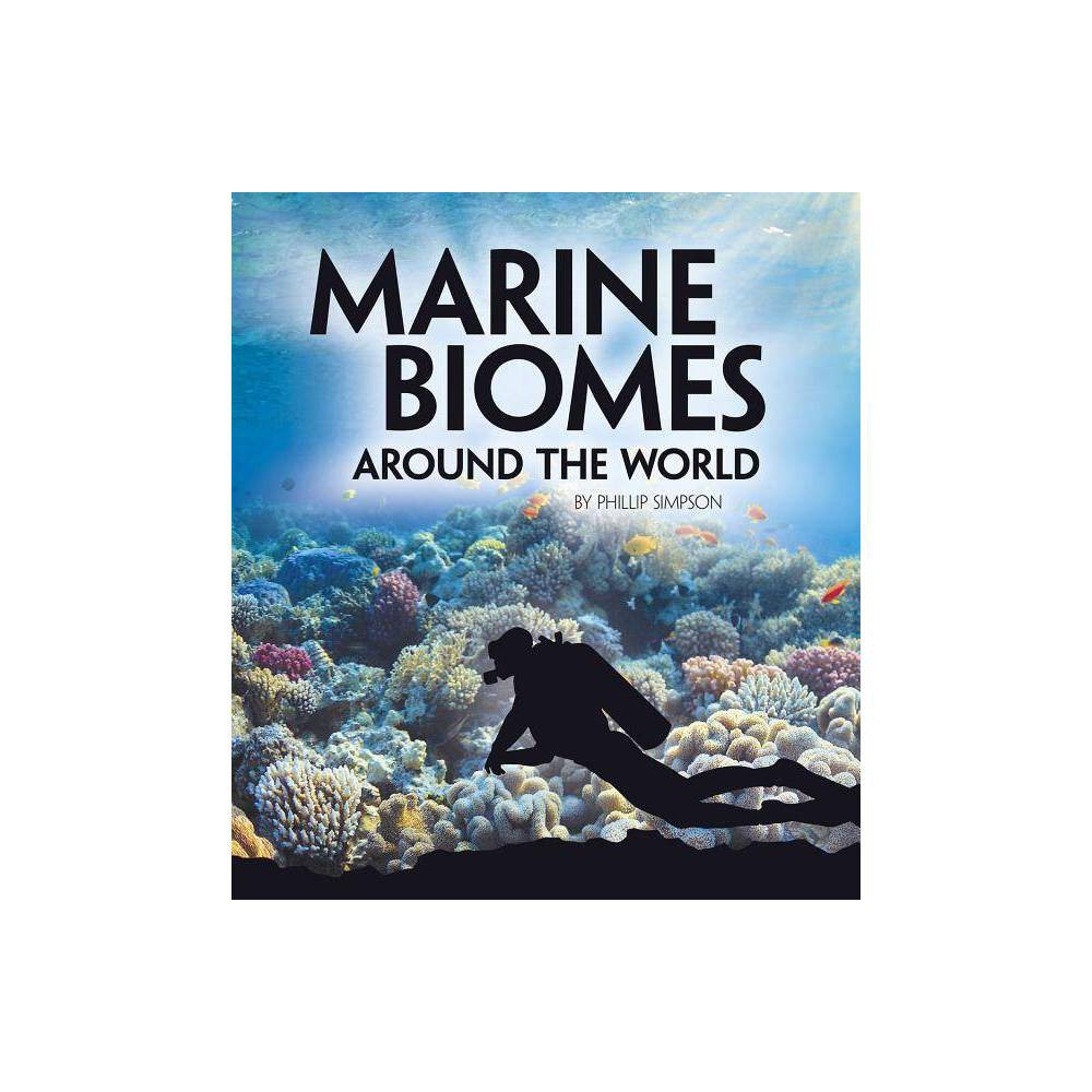 Marine Biomes Around The World Exploring Earth S Biomes By Phillip Simpson Paperback