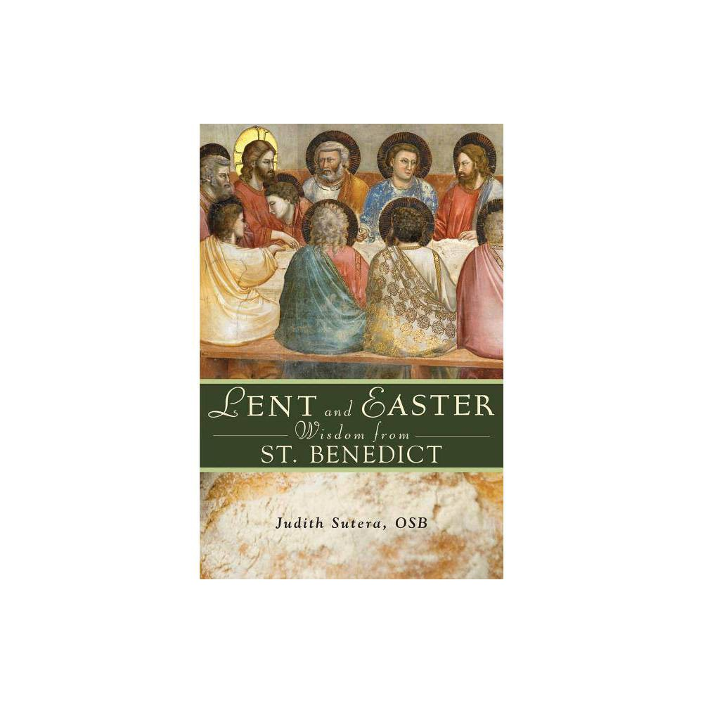 Lent And Easter Wisdom From Saint Benedict By Judith Sutera Paperback