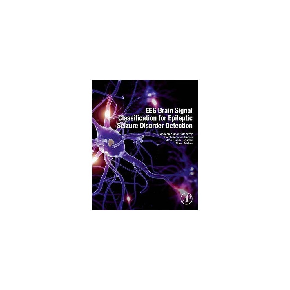 Eeg Brain Signal Classification for Epileptic Seizure Disorder Detection - (Paperback)