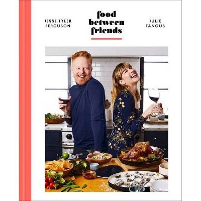 Food Between Friends - by Jesse Tyler Ferguson & Julie Tanous (Hardcover)
