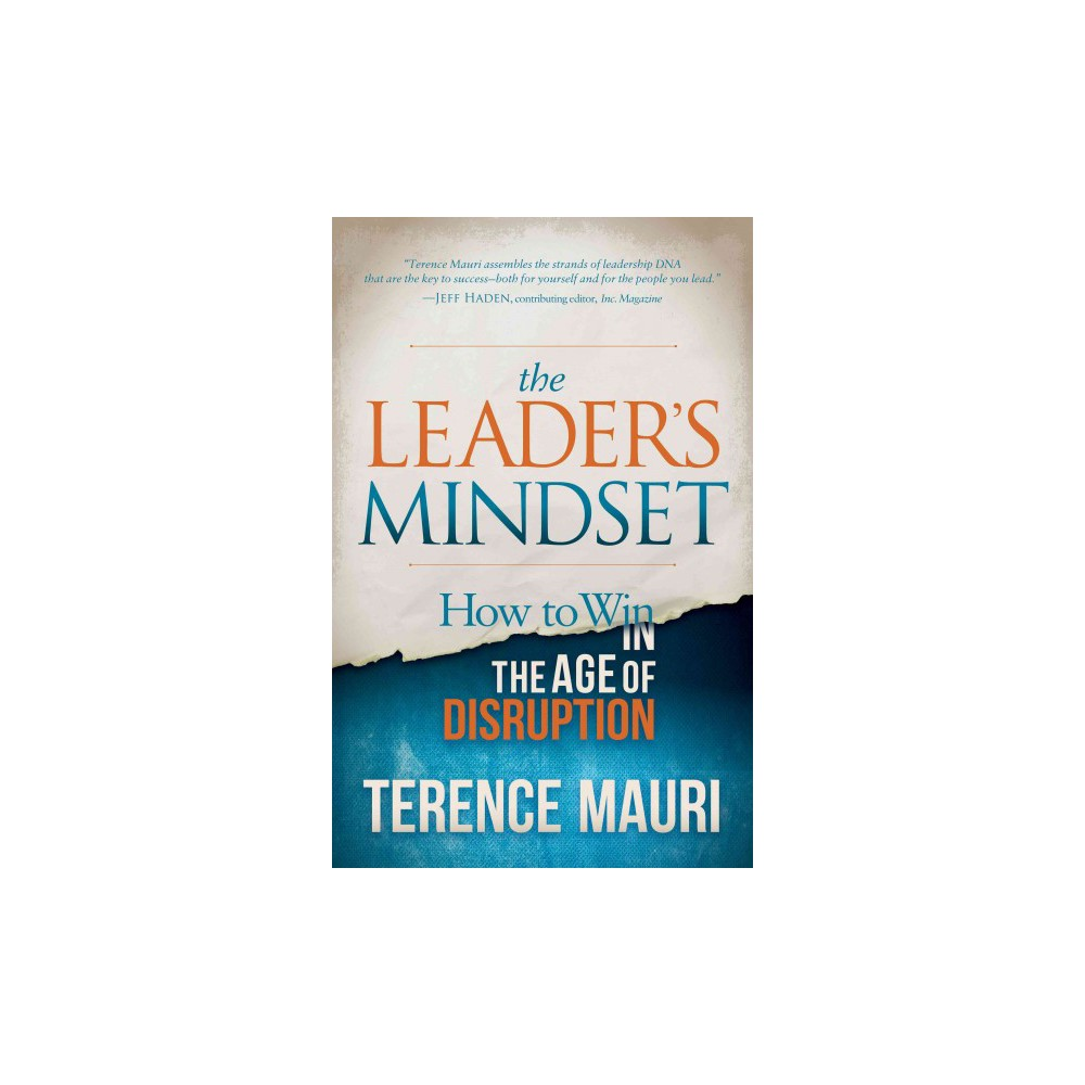 Leader's Mindset : How to Win in the Age of Disruption (Hardcover) (Terence Mauri)