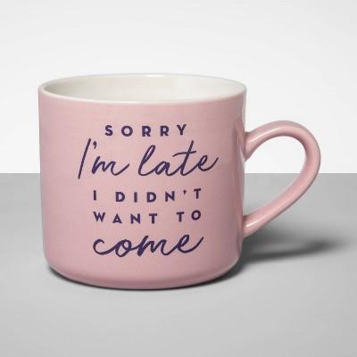 16oz Stoneware Sorry I'm Late I Didn't Want To Come Mug Pink   Opalhouse™ by Opalhouse