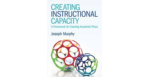 Creating Instructional Capacity : A Framework for Creating Academic Press (Paperback) (Joseph Murphy) - image 1 of 1
