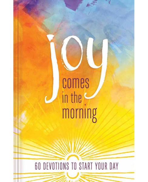 Joy Comes in the Morning : 60 Devotions to Start Your Day (Hardcover) - image 1 of 1