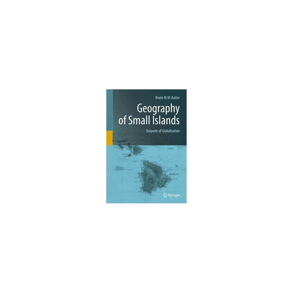 Geography of Small Islands : Outposts of Globalisation - by Beate M. W. Ratter (Hardcover)