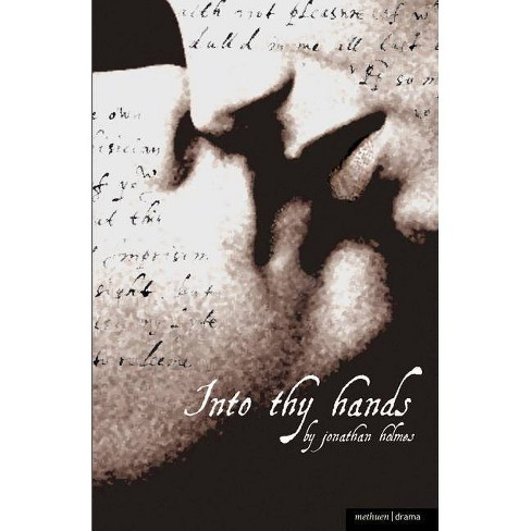 Into Thy Hands - (Methuen Drama Modern Plays) by  Jonathan Holmes (Paperback) - image 1 of 1