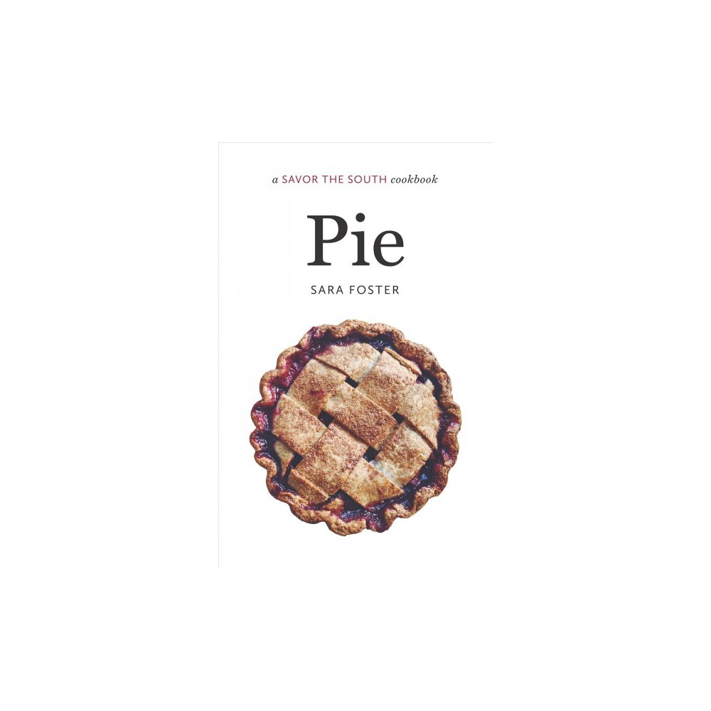 Pie - (Savor the South Cookbooks) by Sara Foster (Hardcover)
