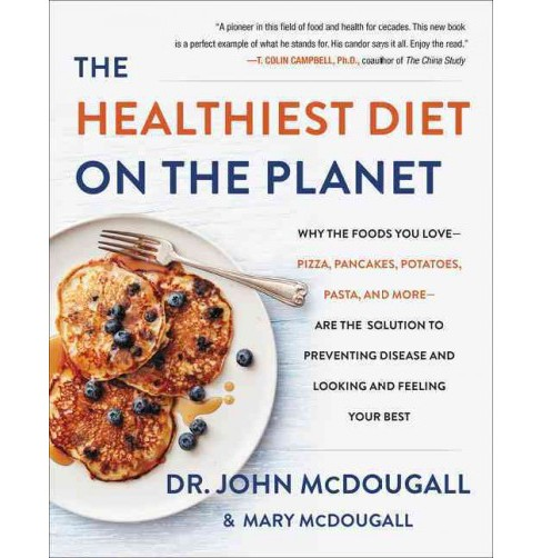 Healthiest Diet on the Planet : Why the Foods You Love-Pizza, Pancakes, Potatoes, Pasta, and More-are - image 1 of 1