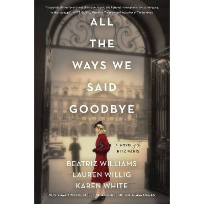 All the Ways We Said Goodbye - by Beatriz Williams & Lauren Willig (Paperback)