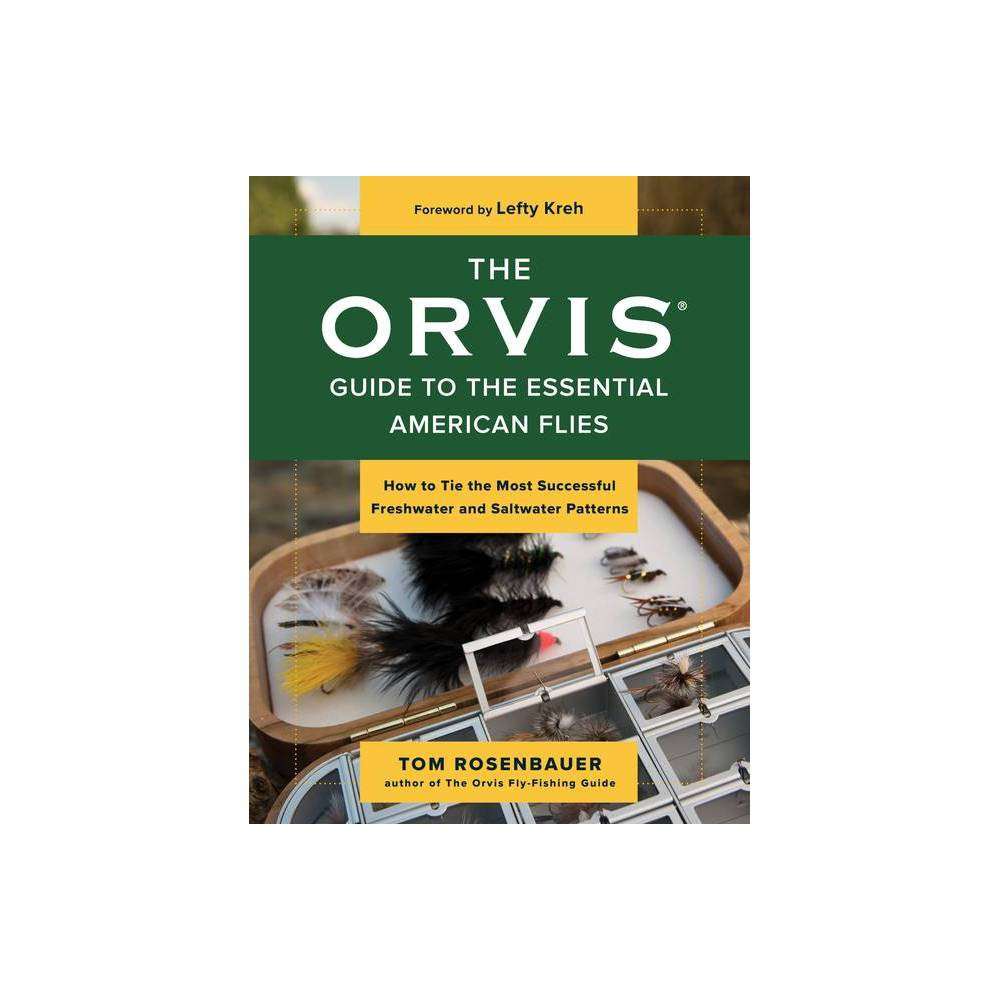 The Orvis Guide To The Essential American Flies By Tom Rosenbauer Paperback