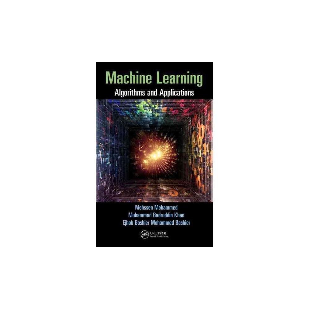 Machine Learning : Algorithms and Applications (Hardcover) (Mohssen Mohammed & Muhammad Badruddin Khan &