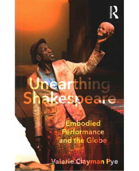 Unearthing Shakespeare : Embodied Performance and the Globe (Paperback) (Valerie Clayman Pye) - image 1 of 1