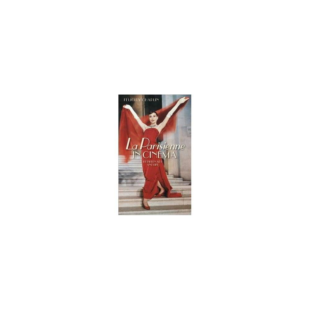 La Parisienne in Cinema : Between Art and Life - Reprint by Felicity Chaplin (Paperback)