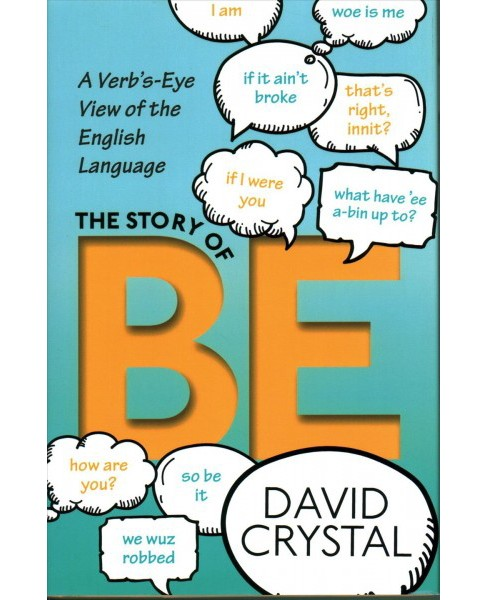 Story of Be : A Verb's-Eye View of the English Language -  by David Crystal (Hardcover) - image 1 of 1