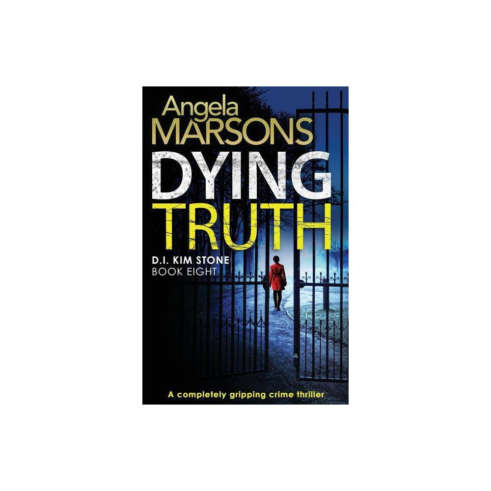 Dying Truth Detective Kim Stone By Angela Marsons Paperback