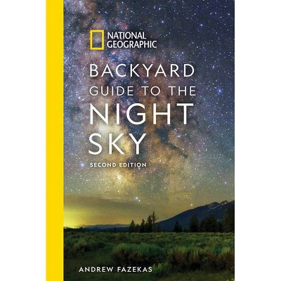 National Geographic Backyard Guide to the Night Sky, 2nd Edition - by  Andrew Fazekas & Howard Schneider (Paperback)