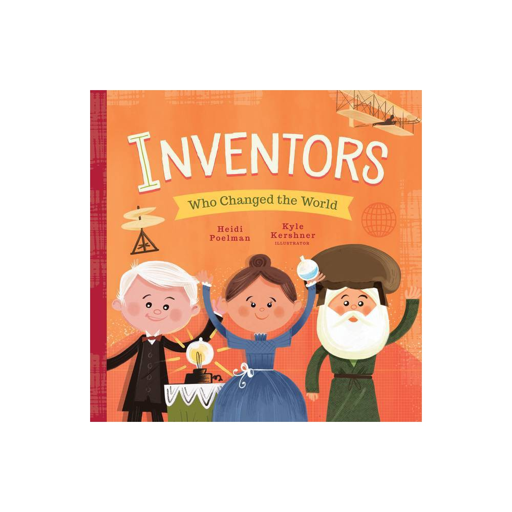 Inventors Who Changed The World Little Heroes By Heidi Poelman Board Book