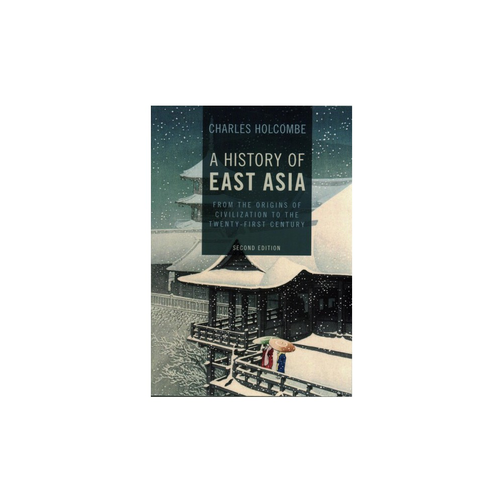 History of East Asia : From the Origins of Civilization to the Twenty-First Century (Paperback) (Charles