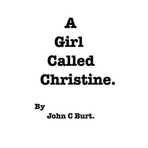 A Girl Called Christine. - by  John C Burt (Paperback) - image 1 of 1