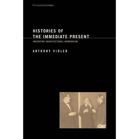 Histories of the Immediate Present - (Writing Architecture) by  Anthony Vidler (Paperback) - image 1 of 1