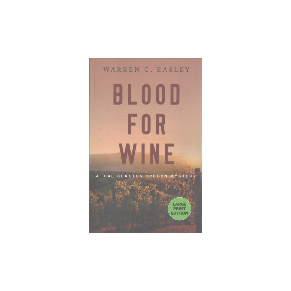 Blood for Wine - Large Print (Cal Claxton Oregon Mystery) by Warren C. Easley (Paperback)