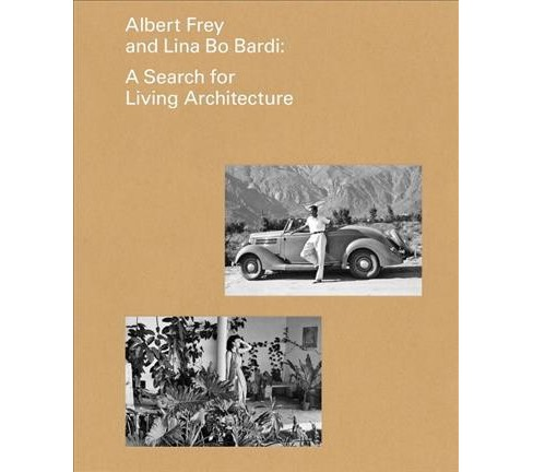 Albert Frey and Lina Bo Bardi : A Search for Living Architecture (Hardcover) (Daniell Cornell & Zeuler - image 1 of 1