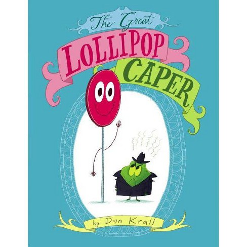 The Great Lollipop Caper - by  Dan Krall (Hardcover) - image 1 of 1