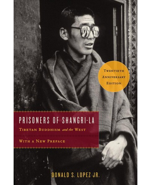 Prisoners of Shangri-la : Tibetan Buddhism and the West -  by Jr. Donald S. Lopez (Paperback) - image 1 of 1