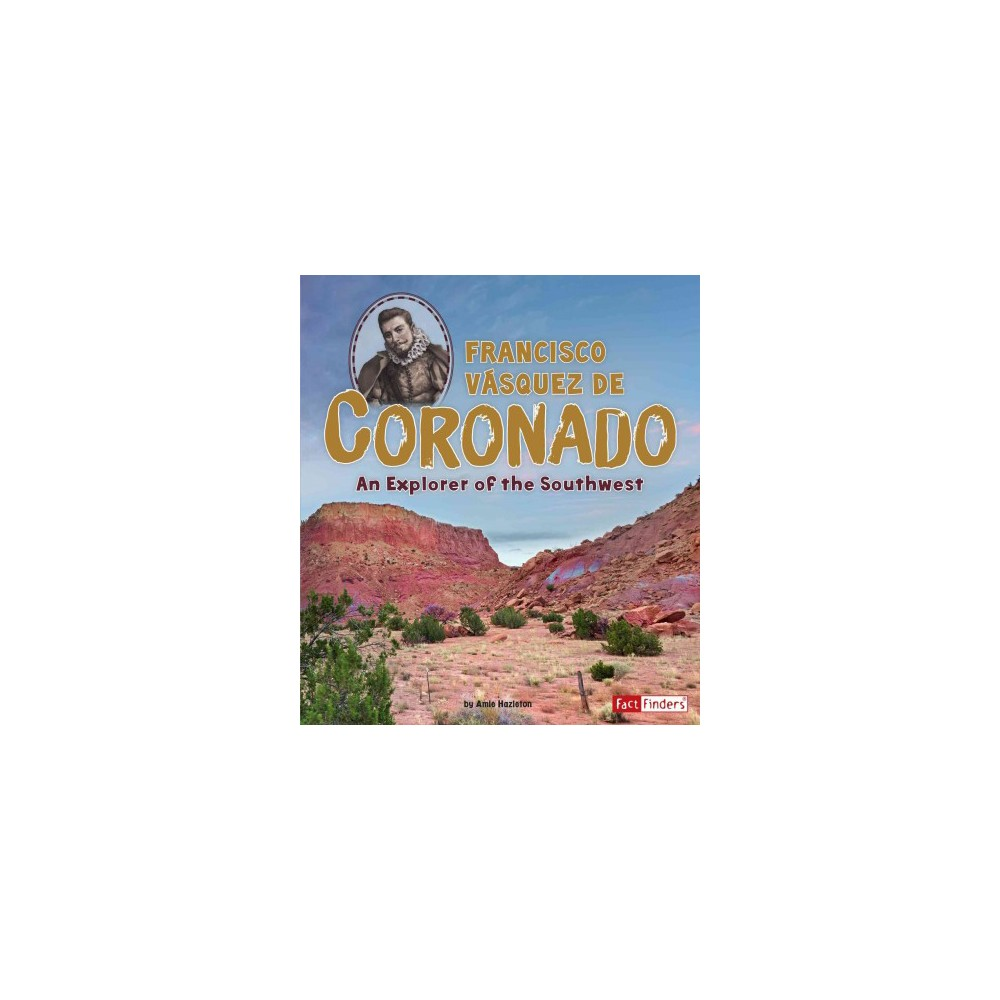 Francisco Vasquez De Coronado : An Explorer of the Southwest (Paperback) (Amie Hazleton)