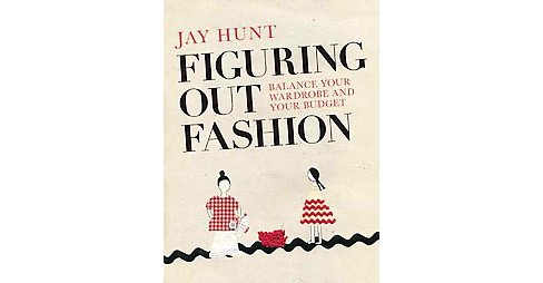 Figuring Out Fashion : Balance Your Wardrobe and Your Budget (Paperback) (Jay Hunt) - image 1 of 1