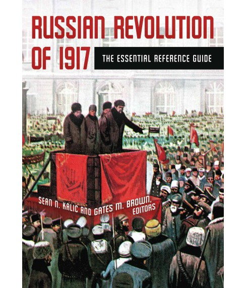 Russian Revolution of 1917 : The Essential Reference Guide -  by Sean Kalic & Gates Brown (Hardcover) - image 1 of 1