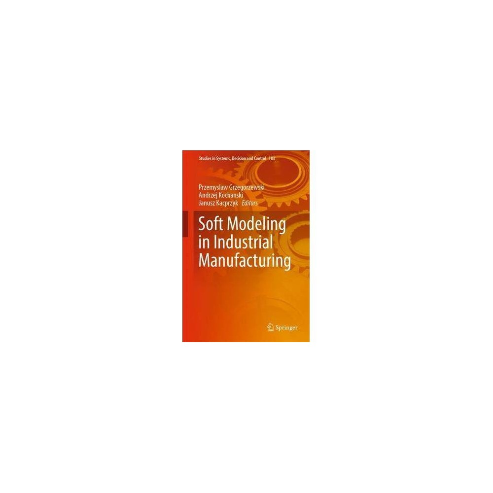 Soft Modeling in Industrial Manufacturing - (Hardcover)