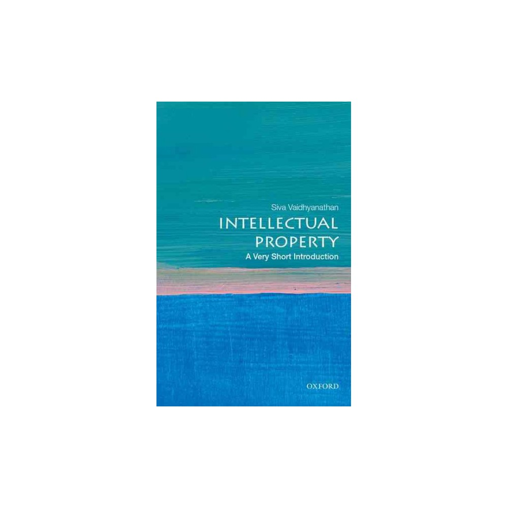 Intellectual Property : A Very Short Introduction - by Siva Vaidhyanathan (Paperback)