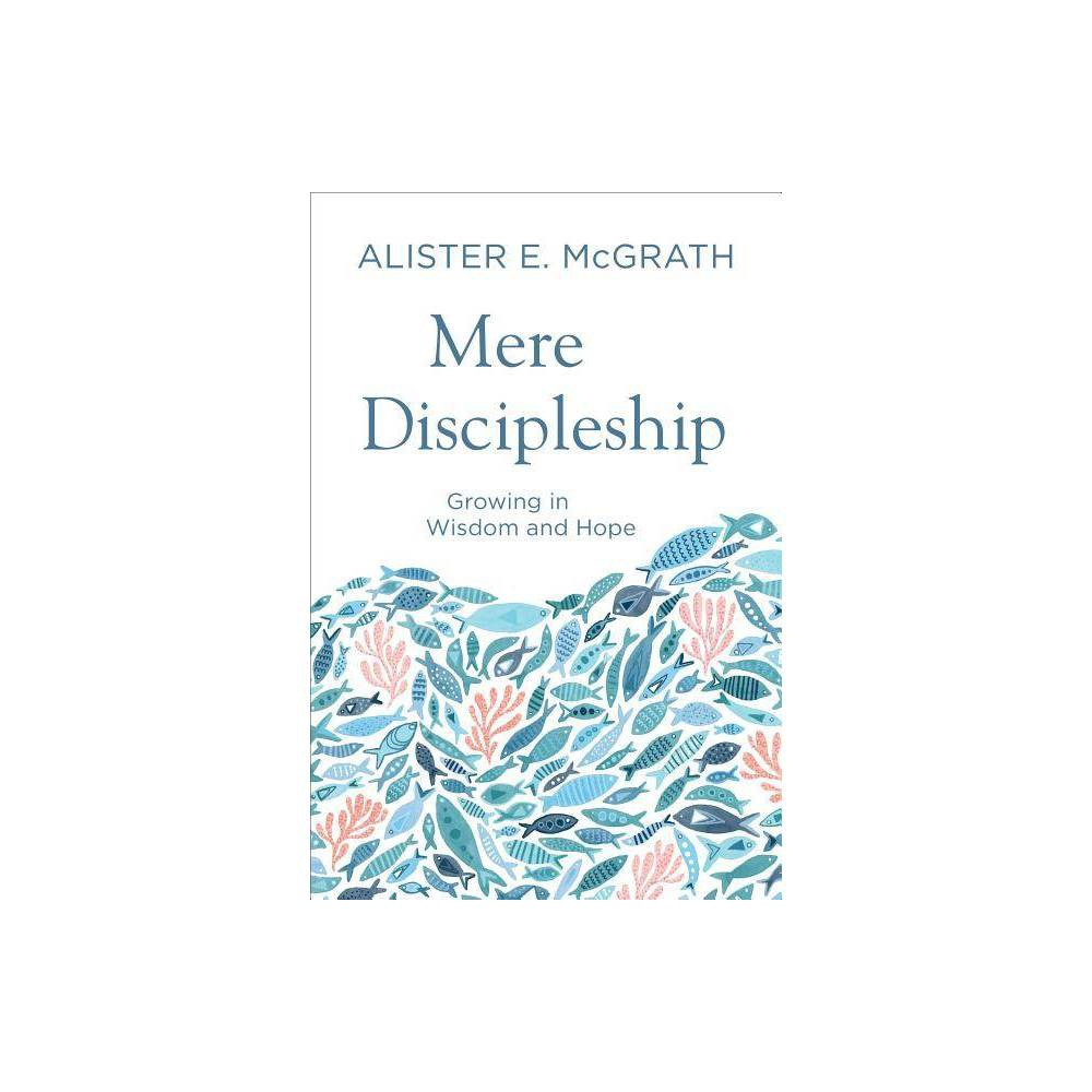 Mere Discipleship By Alister E Mcgrath Paperback