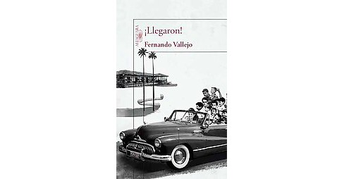 Llegaron!/ They Arrived (Paperback) (Fernando Vallejo) - image 1 of 1