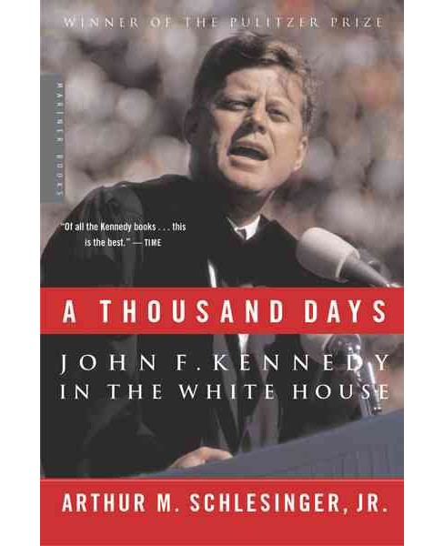 Thousand Days : John F. Kennedy in the White House -  by Arthur Meier Schlesinger (Paperback) - image 1 of 1