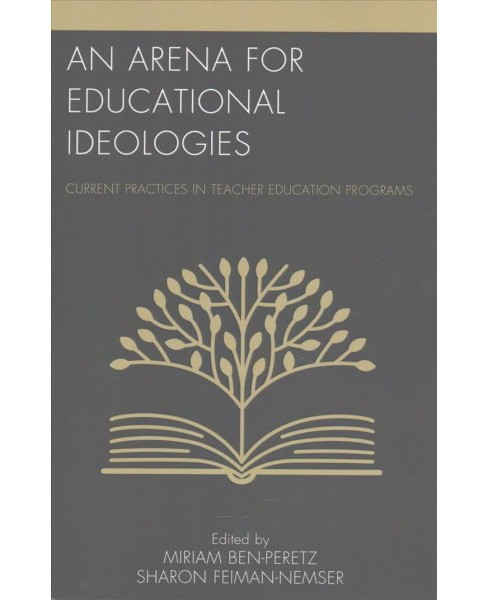 Arena for Educational Ideologies : Current Practices in Teacher Education Programs -  (Paperback) - image 1 of 1