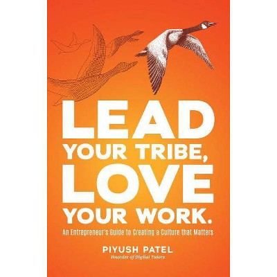Lead Your Tribe, Love Your Work - by  Piyush Patel (Hardcover)